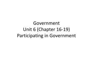 Government Unit 6 (Chapter 16-19) Participating in Government