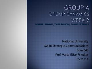 Group A  Group Dynamics  Week 2 Deanna  Latimore , Tyler Parsons, Gabrielle Temple