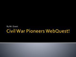 Civil War Pioneers  WebQuest !