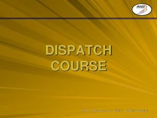 DISPATCH COURSE