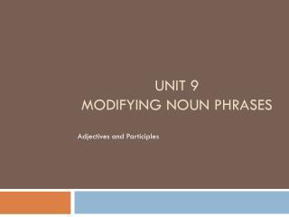 Unit 9 Modifying Noun Phrases