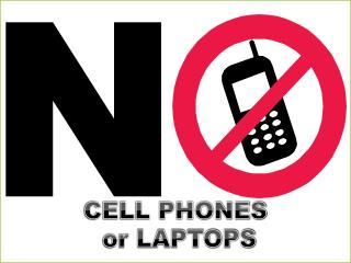 CELL PHONES  or  LAPTOPS