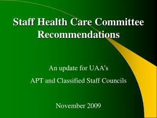 Staff Health Care Committee Recommendations  An update for UAA s APT and Classified Staff Councils  November 2009