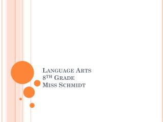 Language Arts 8 th  Grade  Miss Schmidt