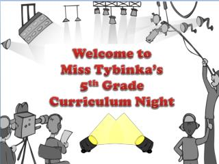 Welcome to  Miss  Tybinka�s 5 th  Grade  Curriculum Night