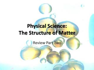 Physical Science:  The Structure of Matter