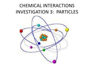 CHEMICAL INTERACTIONS INVESTIGATION 3:  PARTICLES