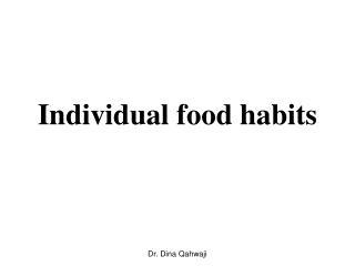 Individual food habits
