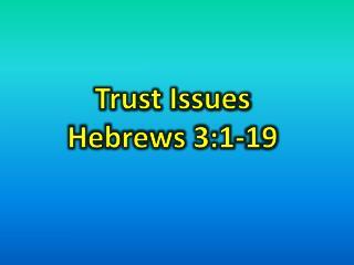 Trust Issues  Hebrews 3:1-19