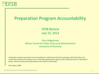 Preparation Program Accountability EPSB Retreat July 15, 2013 Terry Hibpshman