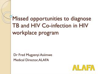 Missed opportunities to diagnose TB and HIV Co-infection in HIV workplace program