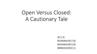Open Versus Closed: A Cautionary Tale