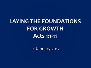 LAYING THE FOUNDATIONS FOR GROWTH Acts 1:1-11