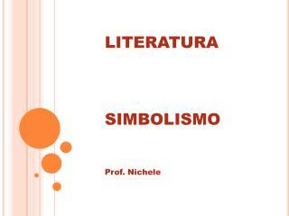 LITERATURA SIMBOLISMO  Prof. Nichele