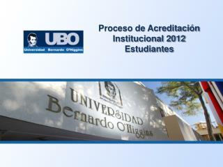Proceso de Acreditación Institucional 2012 Estudiantes