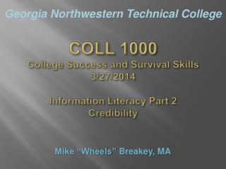 COLL 1000 College Success and Survival Skills 3/27/2014 Information Literacy Part  2 Credibility