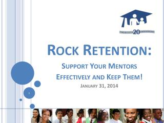 Rock Retention:  Support Your Mentors Effectively and Keep Them! January 31,  2014