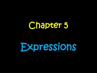 Chapter 5 Expressions