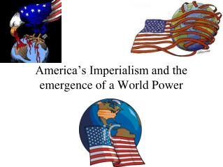 America's Imperialism and the emergence of a World Power