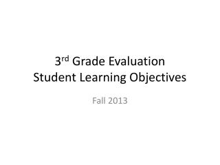 3 rd  Grade Evaluation Student Learning Objectives
