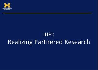 IHPI: Realizing Partnered Research
