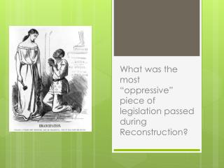 "What was the most ""oppressive"" piece of legislation passed during Reconstruction?"