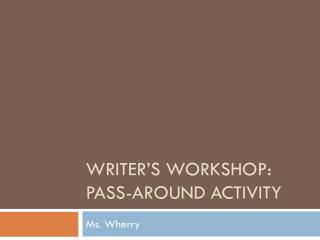 Writer's Workshop:  Pass-Around Activity