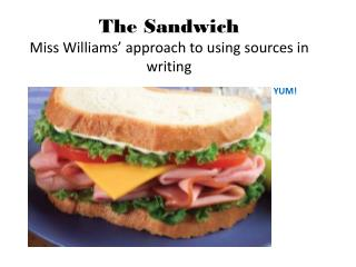 The Sandwich Miss Williams' approach to using sources in writing