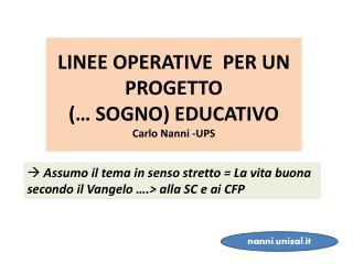 LINEE OPERATIVE  PER UN PROGETTO  (… SOGNO) EDUCATIVO Carlo Nanni -UPS