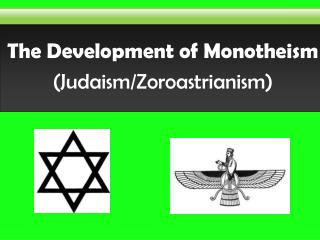 The Development of Monotheism  (Judaism/Zoroastrianism)