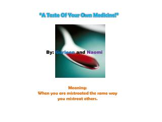 �A  T aste Of Your  O wn Medicine!�