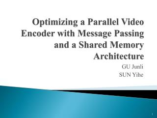 Optimizing a Parallel Video Encoder with Message Passing and  a  Shared Memory Architecture