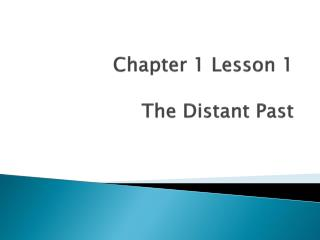 Chapter 1 Lesson 1 The Distant Past