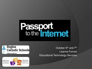 October 6 th  and 7 th Leanne Forrest Educational Technology Services