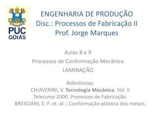 ENGENHARIA DE  PRODUÇÃO Disc .: Processos de  Fabricação II Prof . Jorge Marques
