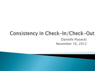 Consistency in Check-In/Check-Out