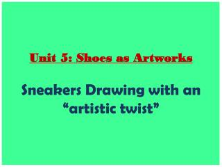 "Unit 5: Shoes as Artworks Sneakers  Drawing with an ""artistic twist"""