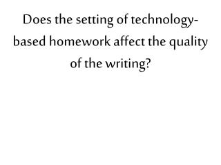 Does the setting of technology-based homework affect the quality of the writing?