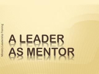 A LEADER AS MENTOR