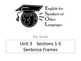 Unit 3    Sections 1-5 Sentence Frames