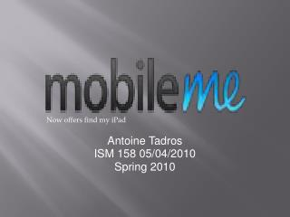 Antoine Tadros ISM 158 05/04/2010 Spring 2010