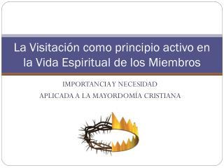 L a  V isitación  como principio activo en la  Vida  E spiritual  de los  Miembros