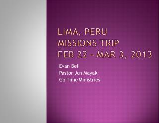 Lima, Peru  Missions Trip Feb 22 – Mar 3, 2013