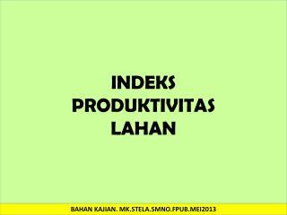 INDEKS  PRODUKTIVITAS  LAHAN