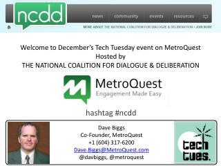 Dave Biggs Co-Founder, MetroQuest +1 (604) 317-6200 Dave.Biggs@MetroQuest
