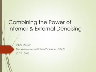 Combining the Power of  Internal & External Denoising
