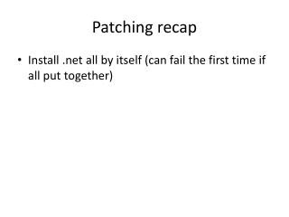 Patching recap