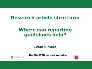 Research article structure:  W here can reporting guidelines help? Iveta Simera
