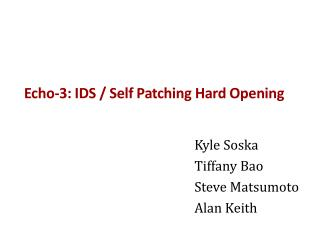 Echo-3: IDS / Self Patching Hard Opening