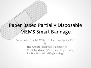 Paper Based Partially Disposable MEMS Smart Bandage